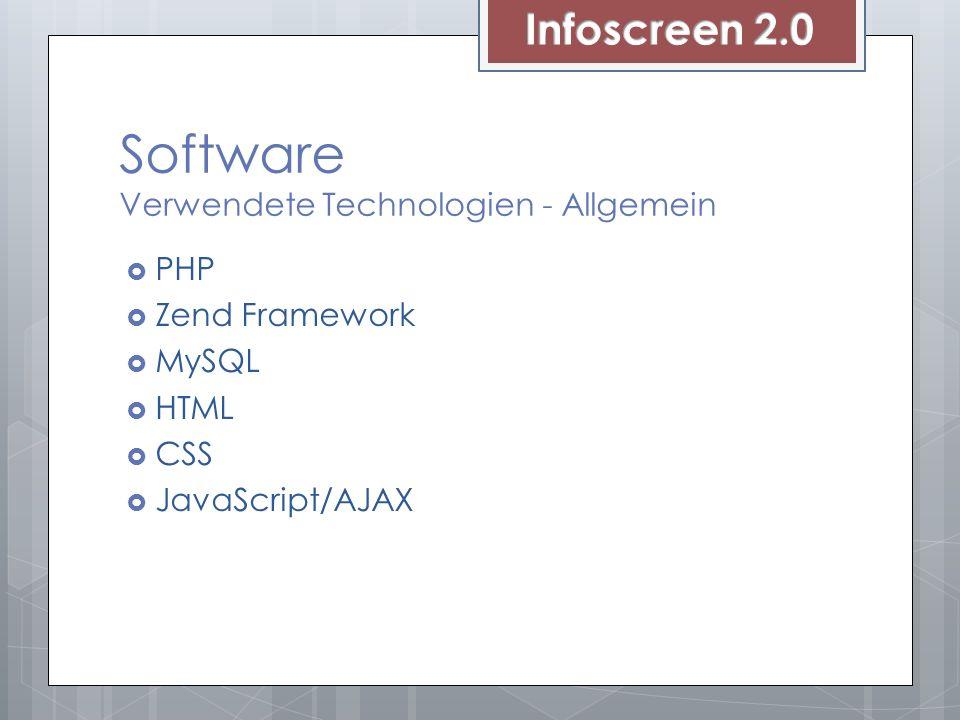 Software Verwendete Technologien - Allgemein PHP Zend Framework MySQL HTML CSS JavaScript/AJAX