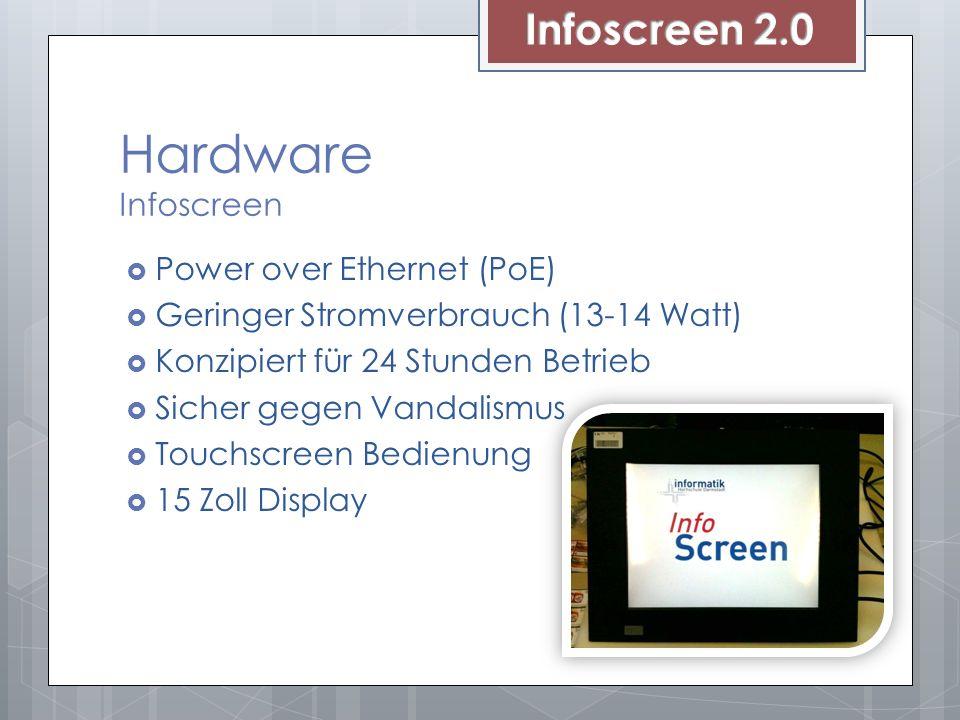 Hardware Infoscreen Power over Ethernet (PoE) Geringer Stromverbrauch (13-14 Watt) Konzipiert für 24 Stunden Betrieb Sicher gegen Vandalismus Touchscreen Bedienung 15 Zoll Display