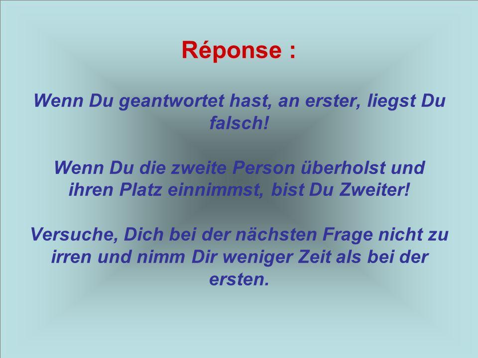 Zweite Frage : Zweite Frage : Wenn Du die letzte Person überholst, bist Du?…
