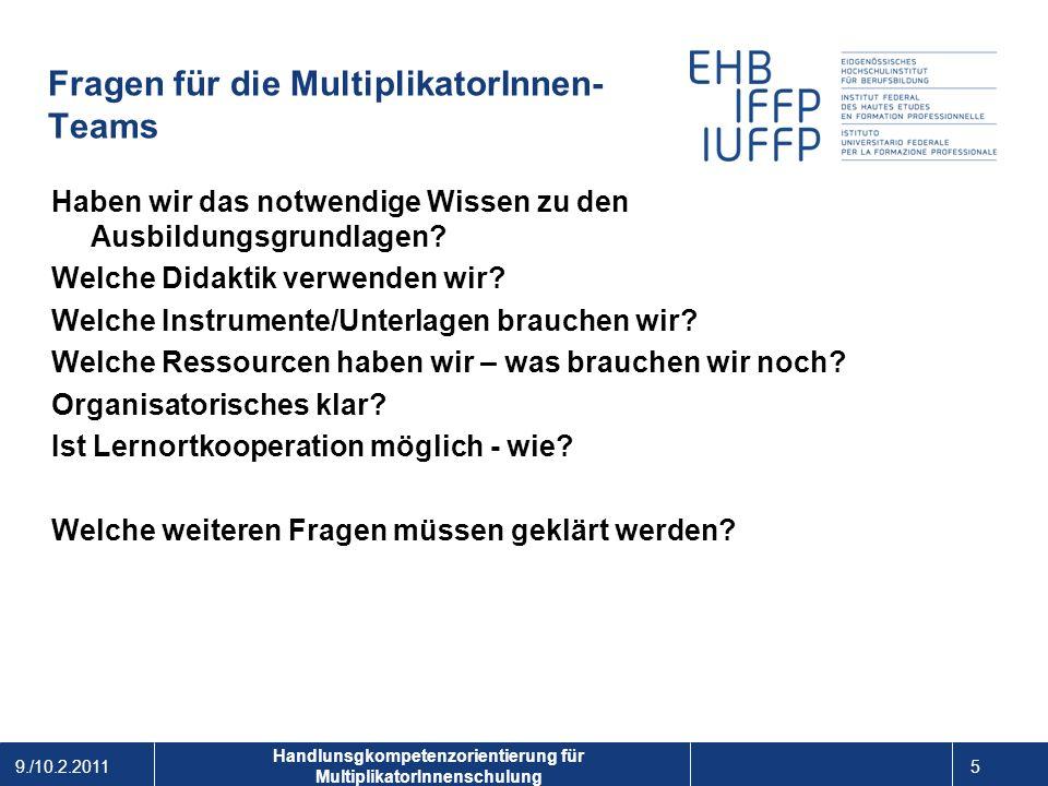 9./10.2.2011 5 1 Handlunsgkompetenzorientierung für MultiplikatorInnenschulung Fragen für die MultiplikatorInnen- Teams Haben wir das notwendige Wissen zu den Ausbildungsgrundlagen.