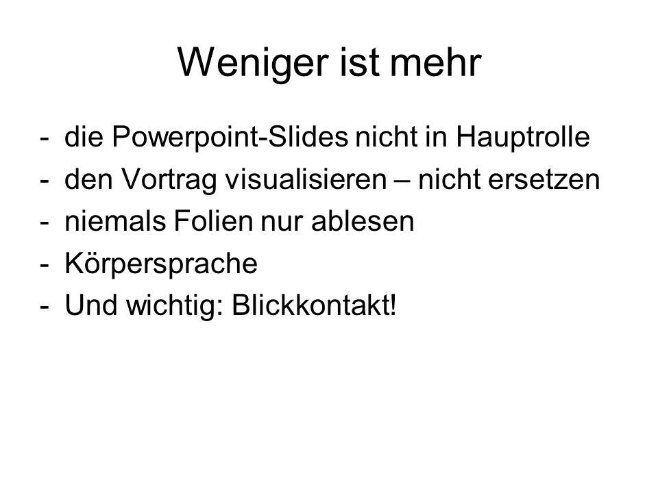 Weniger ist mehr -die Powerpoint-Slides nicht in Hauptrolle -den Vortrag visualisieren – nicht ersetzen -niemals Folien nur ablesen -Körpersprache -Und wichtig: Blickkontakt!