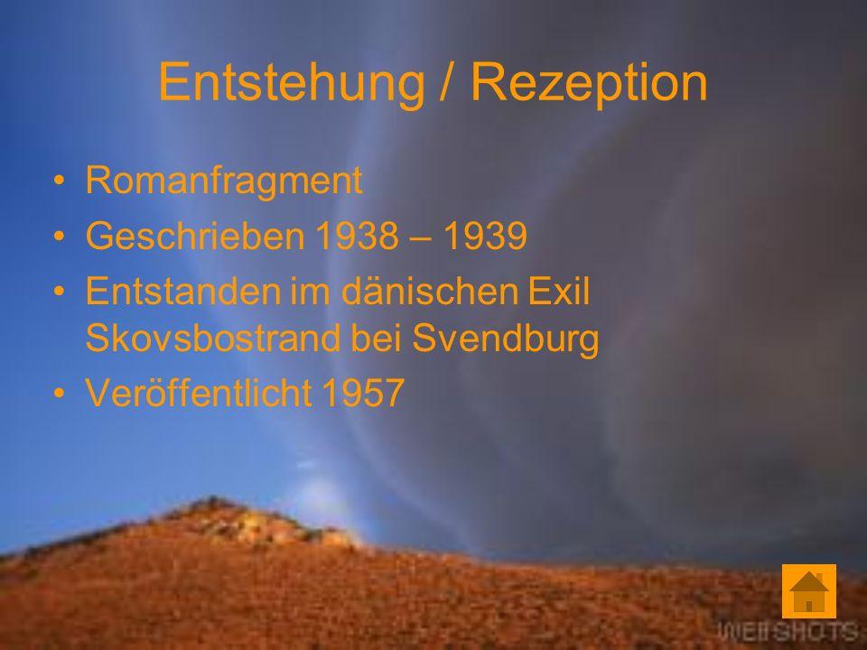 Entstehung / Rezeption Romanfragment Geschrieben 1938 – 1939 Entstanden im dänischen Exil Skovsbostrand bei Svendburg Veröffentlicht 1957