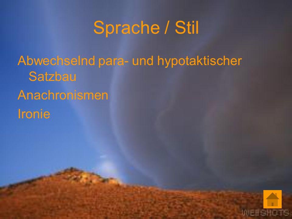 Sprache / Stil Abwechselnd para- und hypotaktischer Satzbau Anachronismen Ironie