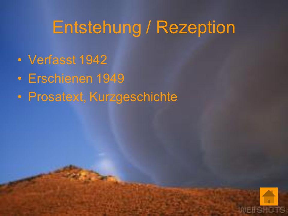 Entstehung / Rezeption Verfasst 1942 Erschienen 1949 Prosatext, Kurzgeschichte