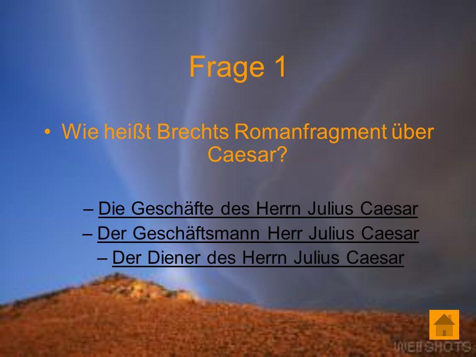 Frage 1 Wie heißt Brechts Romanfragment über Caesar.