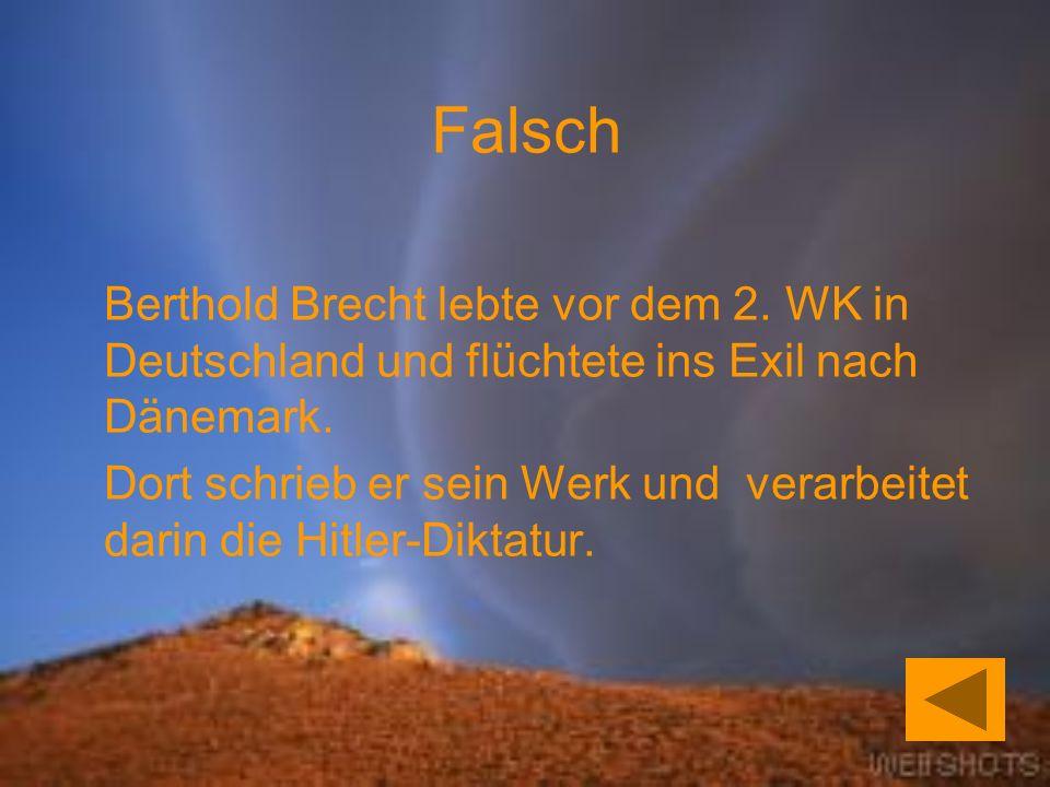 Berthold Brecht lebte vor dem 2.WK in Deutschland und flüchtete ins Exil nach Dänemark.