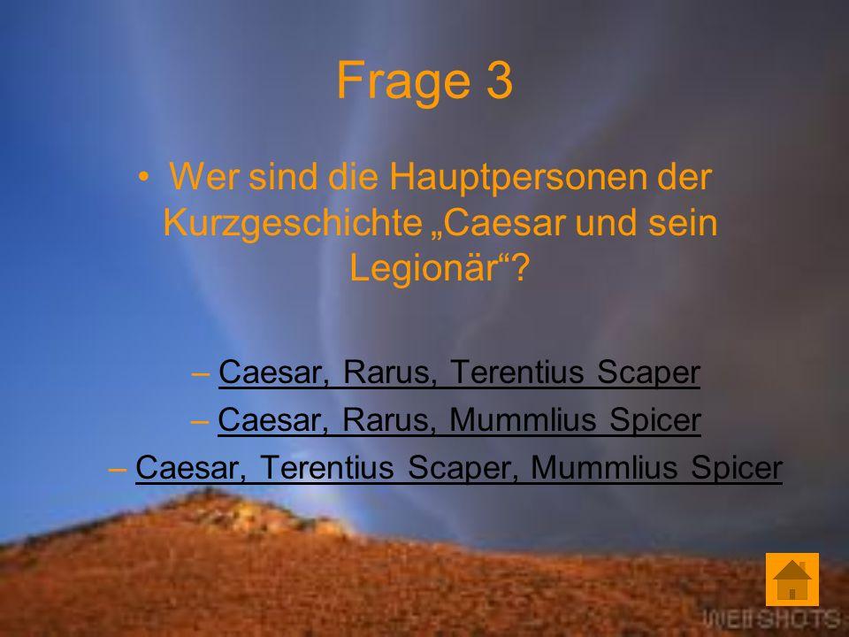 Frage 3 Wer sind die Hauptpersonen der Kurzgeschichte Caesar und sein Legionär.