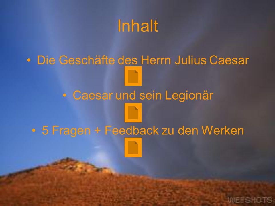 Inhalt Die Geschäfte des Herrn Julius Caesar Caesar und sein Legionär 5 Fragen + Feedback zu den Werken