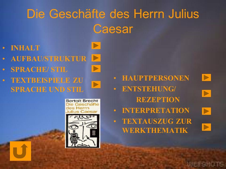 Die Geschäfte des Herrn Julius Caesar INHALT AUFBAU/STRUKTUR SPRACHE/ STIL TEXTBEISPIELE ZU SPRACHE UND STIL HAUPTPERSONEN ENTSTEHUNG/ REZEPTION INTERPRETATION TEXTAUSZUG ZUR WERKTHEMATIK