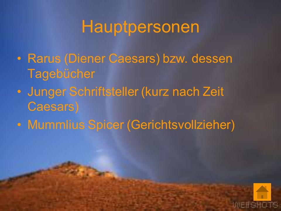 Hauptpersonen Rarus (Diener Caesars) bzw. dessen Tagebücher Junger Schriftsteller (kurz nach Zeit Caesars) Mummlius Spicer (Gerichtsvollzieher)