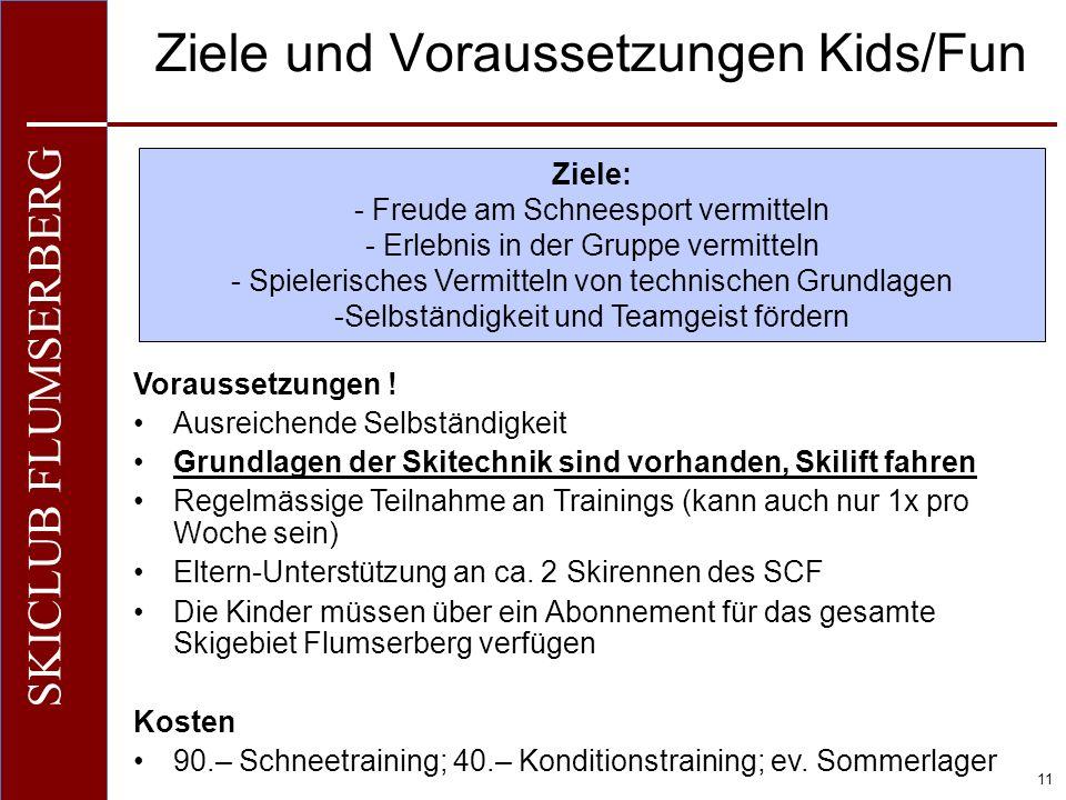 O+IO+I 11 SKICLUB FLUMSERBERG Ziele und Voraussetzungen Kids/Fun Voraussetzungen .
