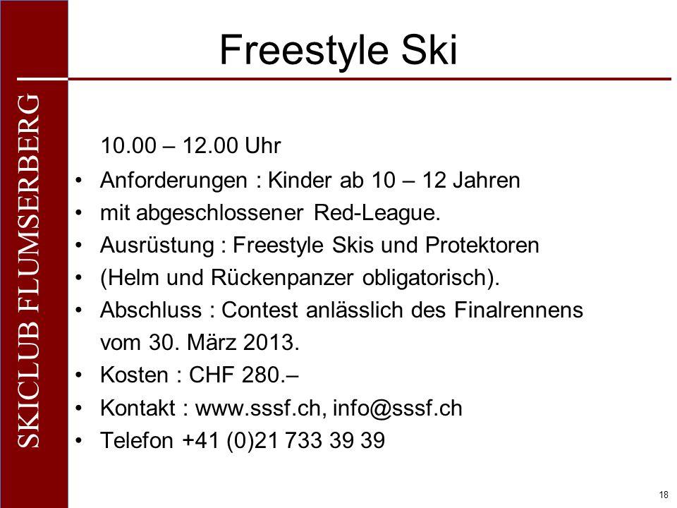 O+IO+I 18 SKICLUB FLUMSERBERG Freestyle Ski 10.00 – 12.00 Uhr Anforderungen : Kinder ab 10 – 12 Jahren mit abgeschlossener Red-League. Ausrüstung : Fr