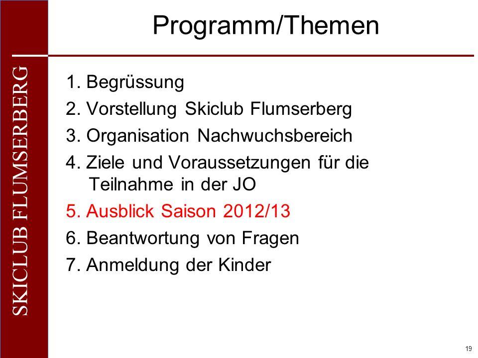O+IO+I 19 SKICLUB FLUMSERBERG Programm/Themen 1. Begrüssung 2. Vorstellung Skiclub Flumserberg 3. Organisation Nachwuchsbereich 4. Ziele und Vorausset