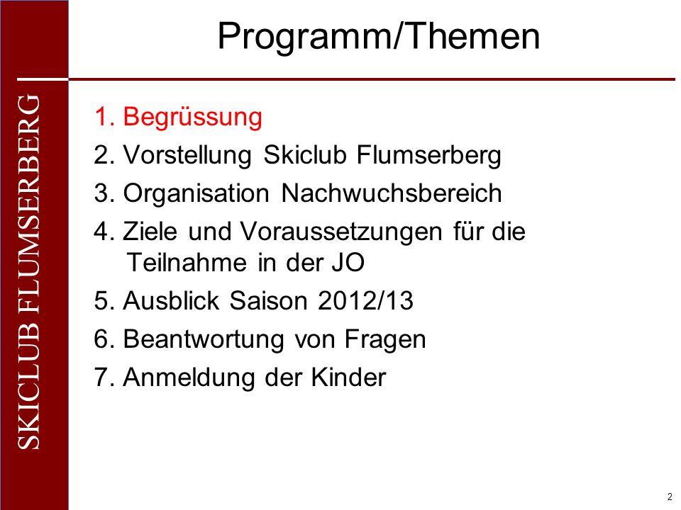O+IO+I 2 SKICLUB FLUMSERBERG Programm/Themen 1. Begrüssung 2. Vorstellung Skiclub Flumserberg 3. Organisation Nachwuchsbereich 4. Ziele und Voraussetz