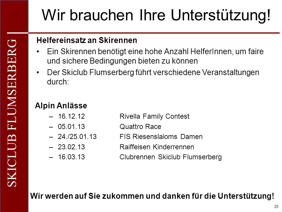 O+IO+I 20 SKICLUB FLUMSERBERG Wir brauchen Ihre Unterstützung! Helfereinsatz an Skirennen Ein Skirennen benötigt eine hohe Anzahl HelferInnen, um fair
