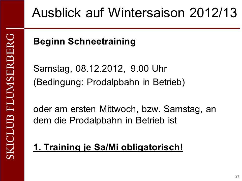 O+IO+I 21 SKICLUB FLUMSERBERG Ausblick auf Wintersaison 2012/13 Beginn Schneetraining Samstag, 08.12.2012, 9.00 Uhr (Bedingung: Prodalpbahn in Betrieb