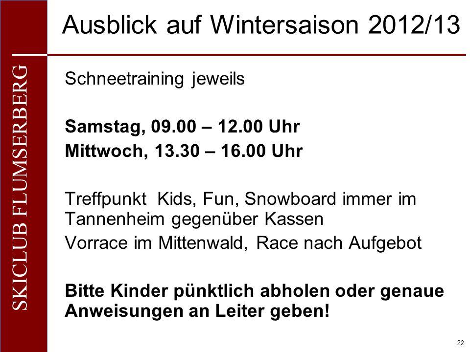O+IO+I 22 SKICLUB FLUMSERBERG Ausblick auf Wintersaison 2012/13 Schneetraining jeweils Samstag, 09.00 – 12.00 Uhr Mittwoch, 13.30 – 16.00 Uhr Treffpun