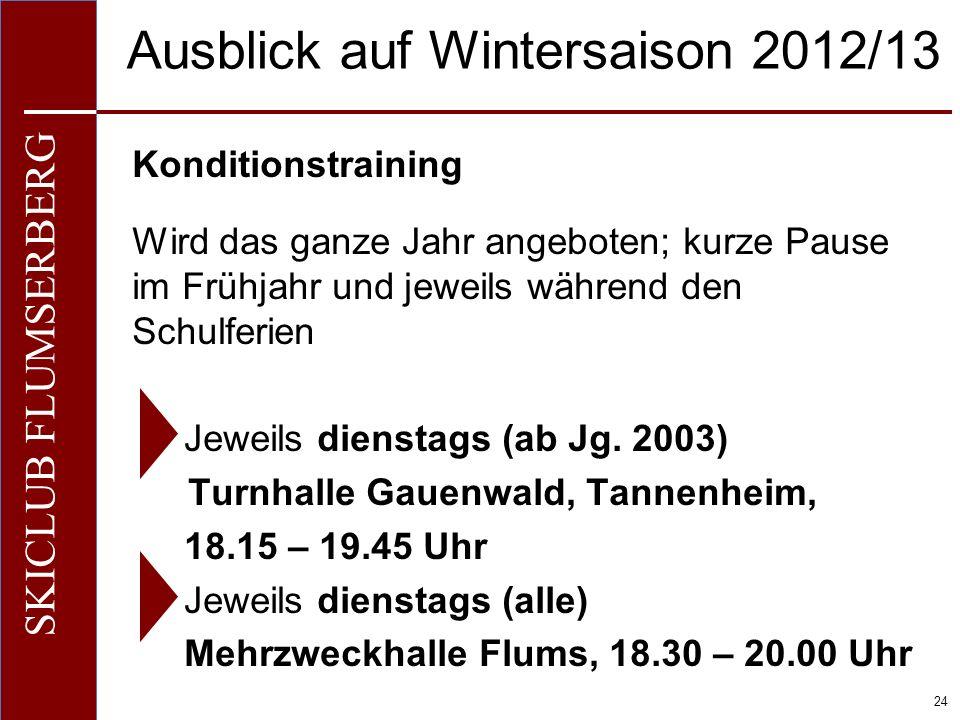 O+IO+I 24 SKICLUB FLUMSERBERG Ausblick auf Wintersaison 2012/13 Konditionstraining Wird das ganze Jahr angeboten; kurze Pause im Frühjahr und jeweils während den Schulferien Jeweils dienstags (ab Jg.