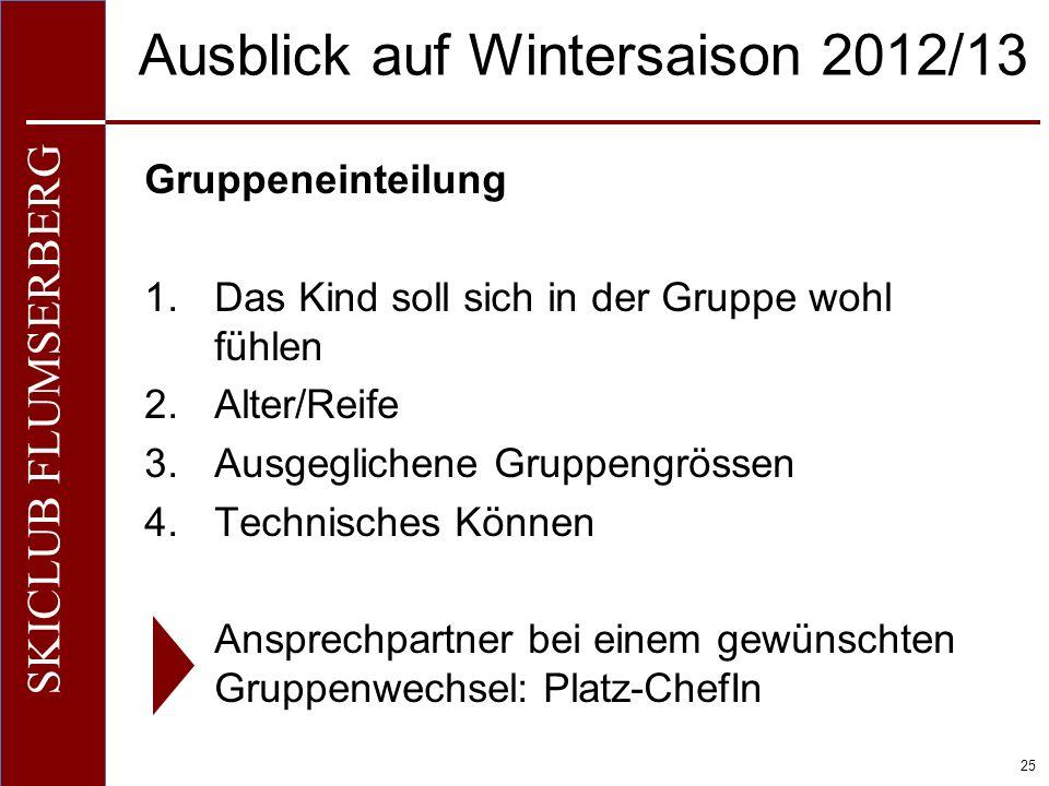O+IO+I 25 SKICLUB FLUMSERBERG Ausblick auf Wintersaison 2012/13 Gruppeneinteilung 1.Das Kind soll sich in der Gruppe wohl fühlen 2.Alter/Reife 3.Ausge