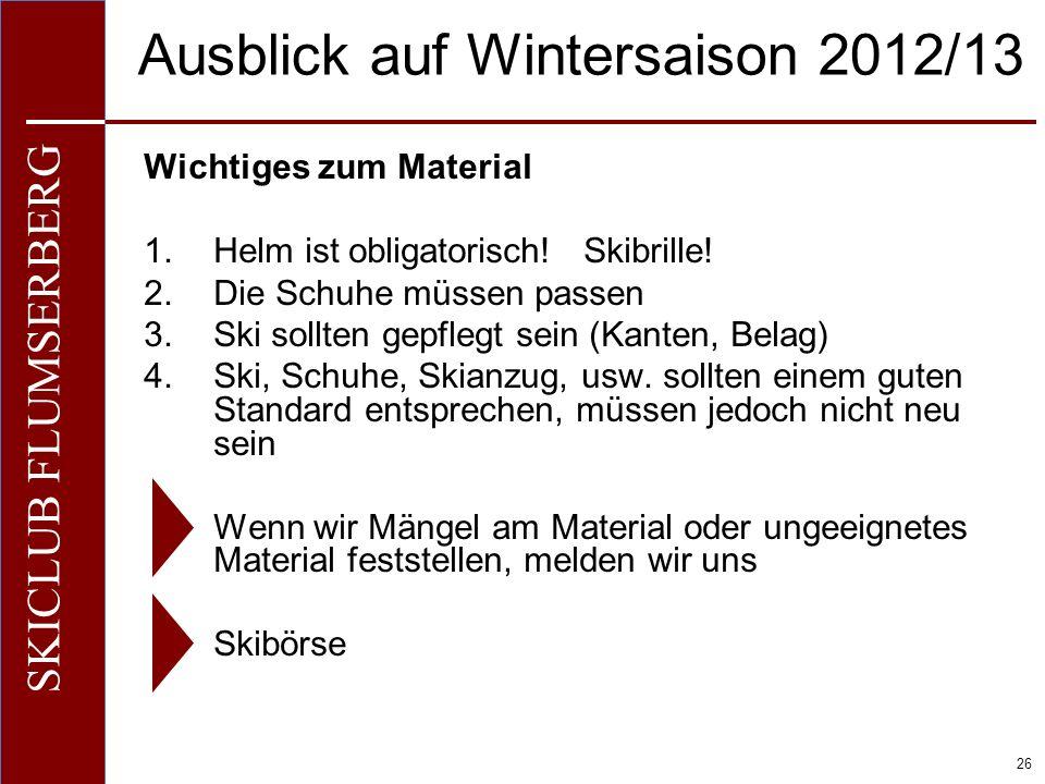 O+IO+I 26 SKICLUB FLUMSERBERG Ausblick auf Wintersaison 2012/13 Wichtiges zum Material 1.Helm ist obligatorisch.