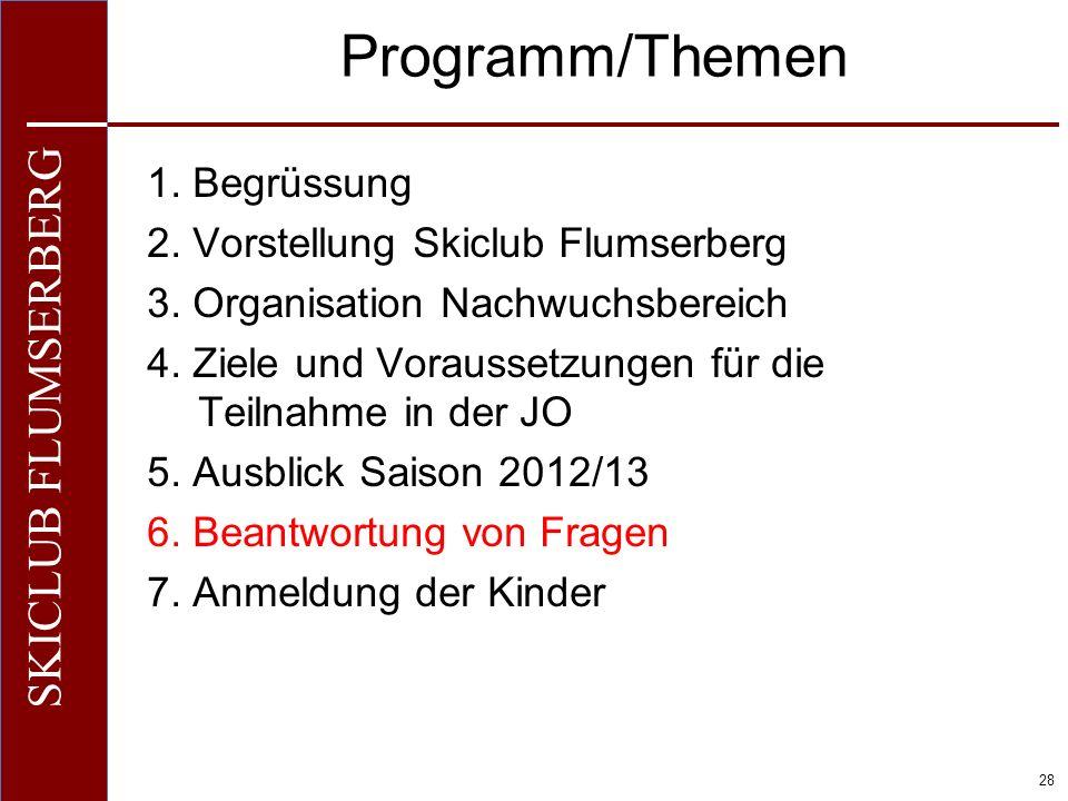 O+IO+I 28 SKICLUB FLUMSERBERG Programm/Themen 1. Begrüssung 2. Vorstellung Skiclub Flumserberg 3. Organisation Nachwuchsbereich 4. Ziele und Vorausset