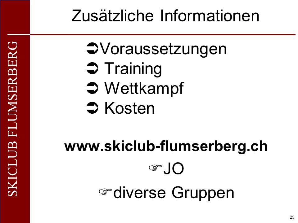 O+IO+I 29 SKICLUB FLUMSERBERG Zusätzliche Informationen Voraussetzungen Training Wettkampf Kosten www.skiclub-flumserberg.ch JO diverse Gruppen