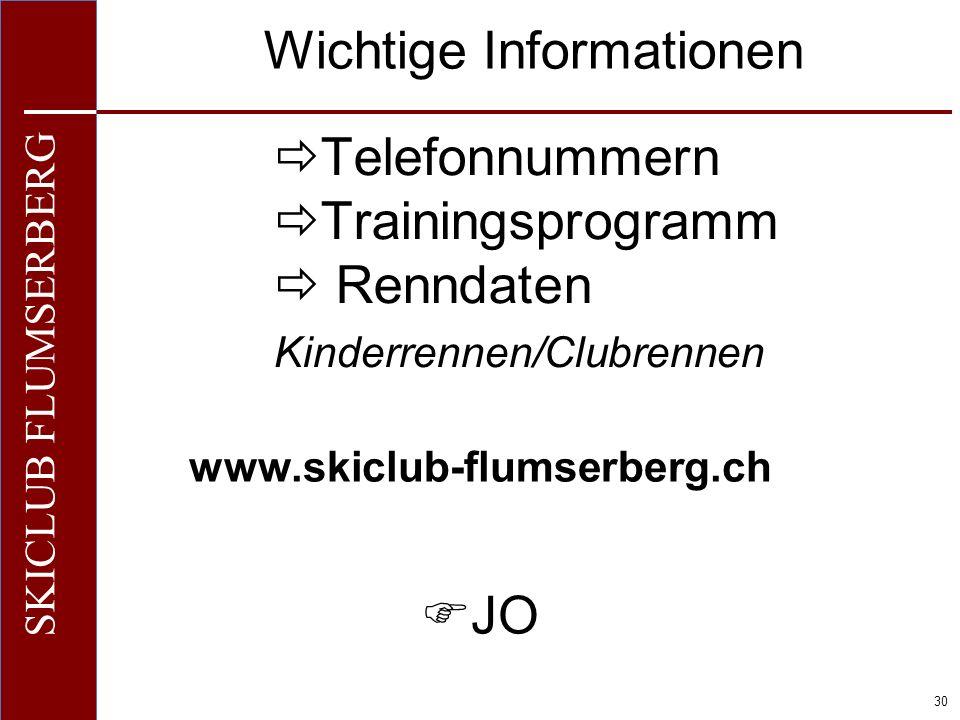O+IO+I 30 SKICLUB FLUMSERBERG Wichtige Informationen Telefonnummern Trainingsprogramm Renndaten Kinderrennen/Clubrennen www.skiclub-flumserberg.ch JO