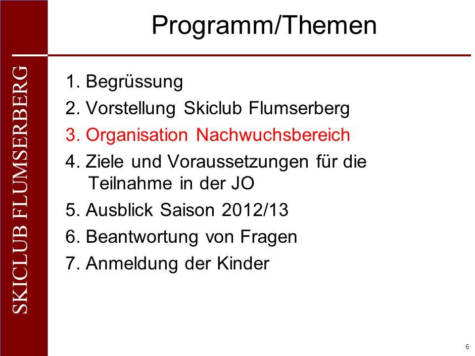 O+IO+I 6 SKICLUB FLUMSERBERG Programm/Themen 1. Begrüssung 2. Vorstellung Skiclub Flumserberg 3. Organisation Nachwuchsbereich 4. Ziele und Voraussetz