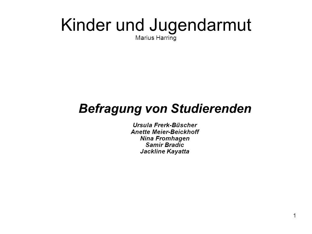 1 Kinder und Jugendarmut Marius Harring Befragung von Studierenden Ursula Frerk-Büscher Anette Meier-Beickhoff Nina Fromhagen Samir Bradic Jackline Ka