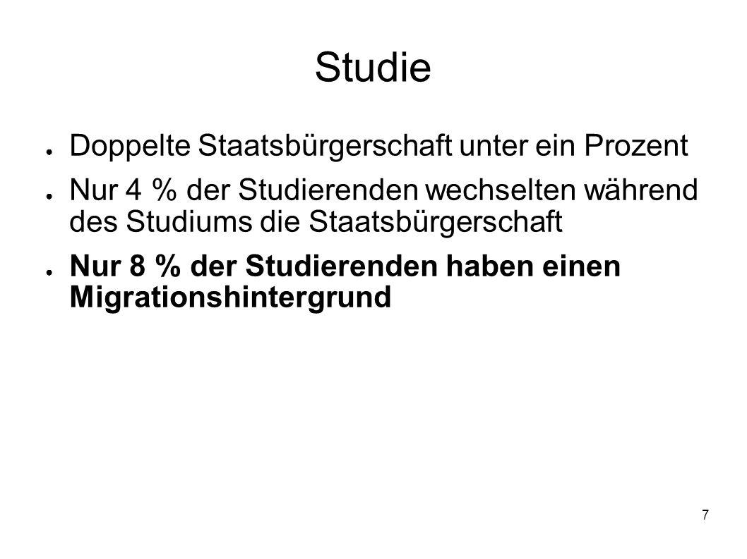 7 Studie Doppelte Staatsbürgerschaft unter ein Prozent Nur 4 % der Studierenden wechselten während des Studiums die Staatsbürgerschaft Nur 8 % der Stu