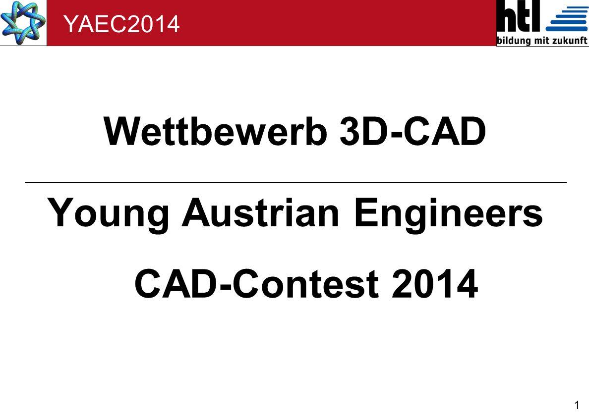 Zeitschiene Wettbewerbe YAEC2014 1011120102030405060709 Schuljahr Abstimmung Wettbewerb mit Sponsor-Firmen Wettbewerbs-Projekt erstellen M.11 Jahrestreffen ARGE 3D-CAD Jury-Sitzung 27.+28.5 Info auf Homepage und Lehrer + eMailverteiler Preisverleihung YAEC 11.6.