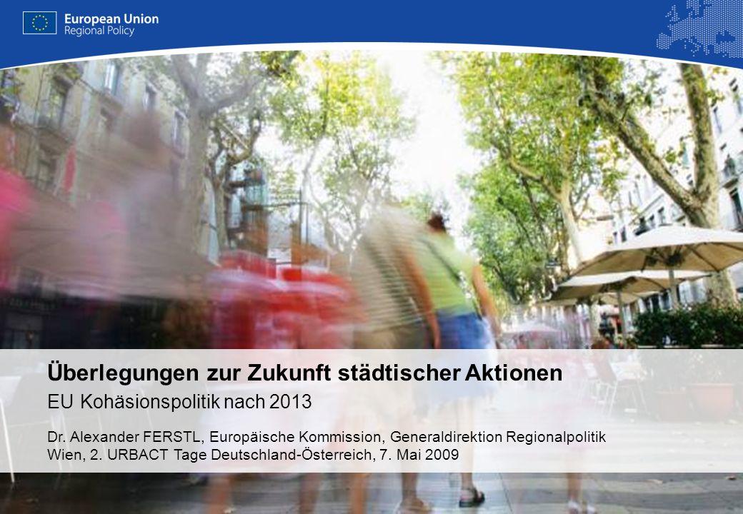 REGIONAL POLICY EUROPEAN COMMISSION Überlegungen zur Zukunft städtischer Aktionen EU Kohäsionspolitik nach 2013 Dr.