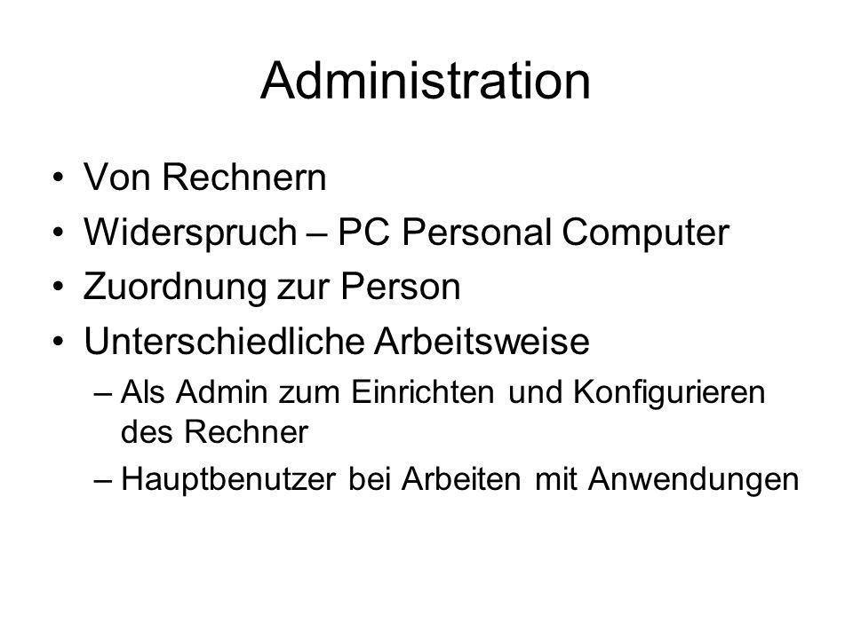 Administration Von Rechnern Widerspruch – PC Personal Computer Zuordnung zur Person Unterschiedliche Arbeitsweise –Als Admin zum Einrichten und Konfig