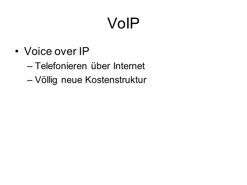 VoIP Voice over IP –Telefonieren über Internet –Völlig neue Kostenstruktur
