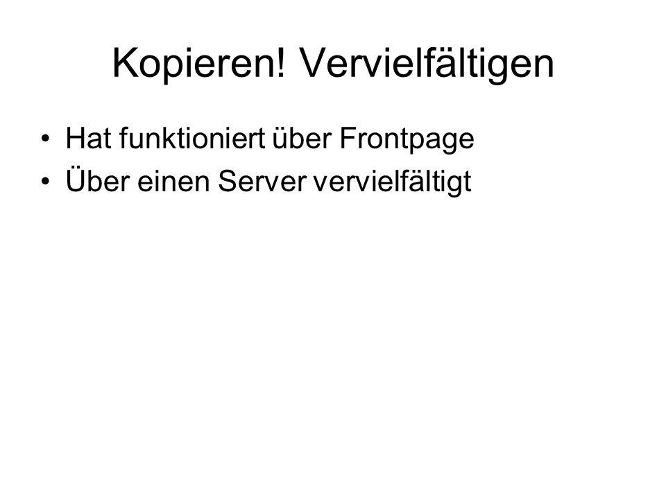 Kopieren! Vervielfältigen Hat funktioniert über Frontpage Über einen Server vervielfältigt