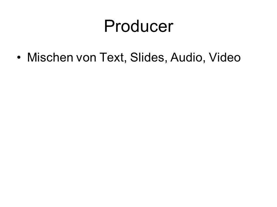 Producer Mischen von Text, Slides, Audio, Video