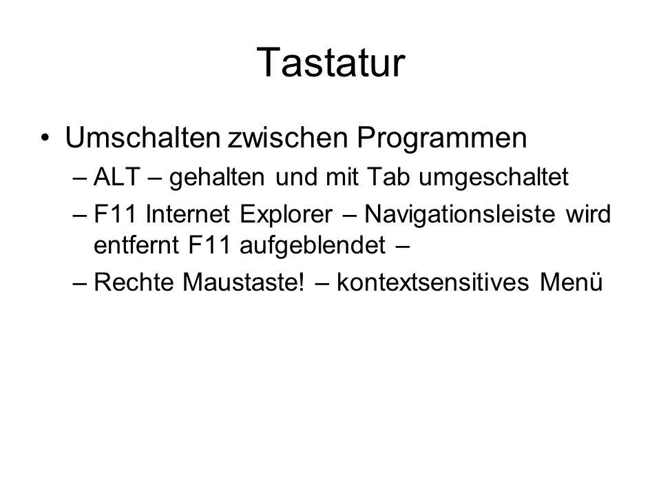 Tastatur Umschalten zwischen Programmen –ALT – gehalten und mit Tab umgeschaltet –F11 Internet Explorer – Navigationsleiste wird entfernt F11 aufgeble