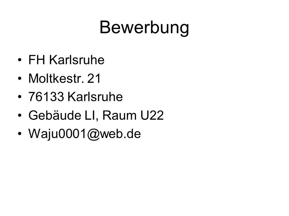 Bewerbung FH Karlsruhe Moltkestr. 21 76133 Karlsruhe Gebäude LI, Raum U22 Waju0001@web.de