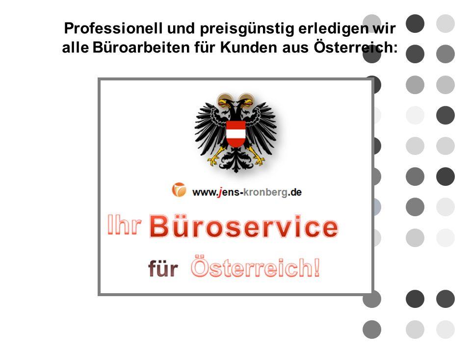 Österreich Professionell und preisgünstig erledigen wir alle Büroarbeiten für Kunden aus Österreich: