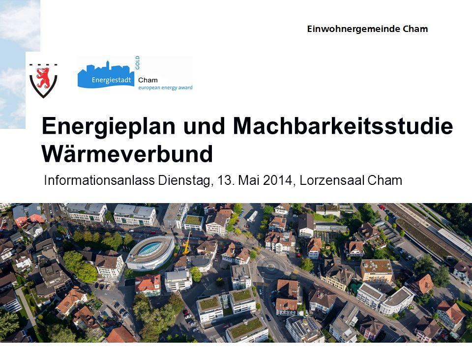 Einwohnergemeinde Cham Energieplan und Machbarkeitsstudie Wärmeverbund Informationsanlass Dienstag, 13.