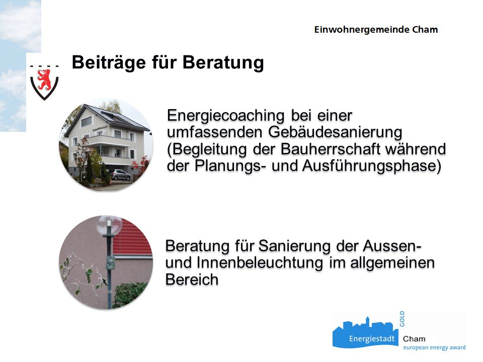 Beiträge für Beratung Energiecoaching bei einer umfassenden Gebäudesanierung (Begleitung der Bauherrschaft während der Planungs- und Ausführungsphase) Beratung für Sanierung der Aussen- und Innenbeleuchtung im allgemeinen Bereich