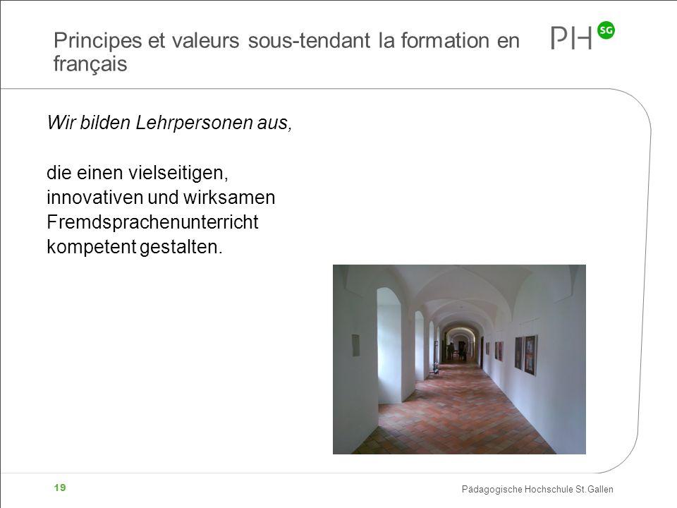 Pädagogische Hochschule St.Gallen 19 Principes et valeurs sous-tendant la formation en français Wir bilden Lehrpersonen aus, die einen vielseitigen, i