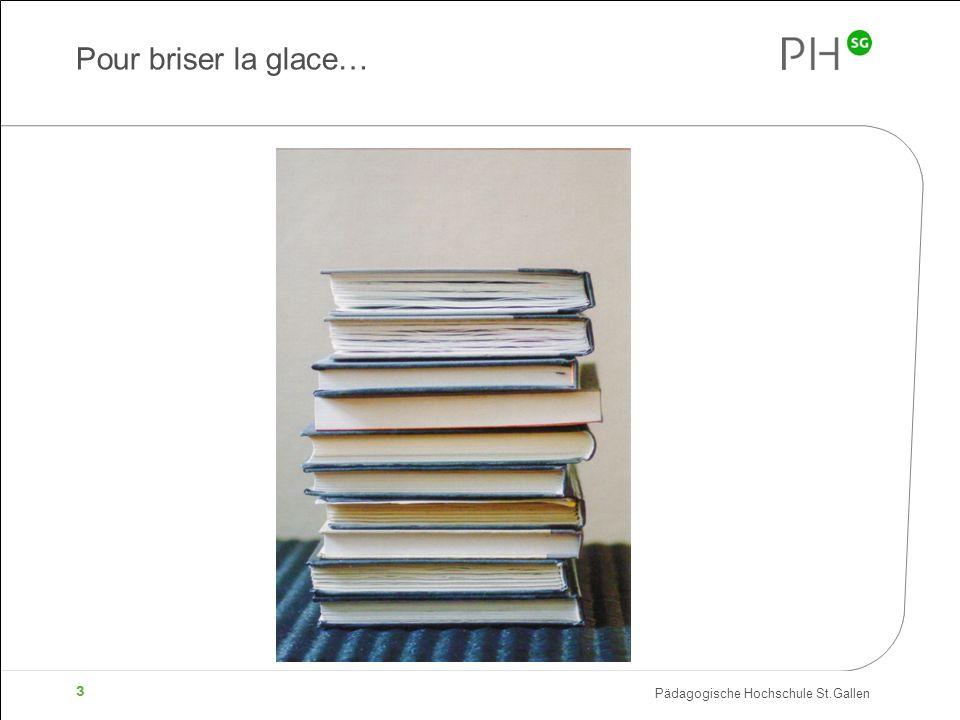 Pädagogische Hochschule St.Gallen 3 Pour briser la glace…