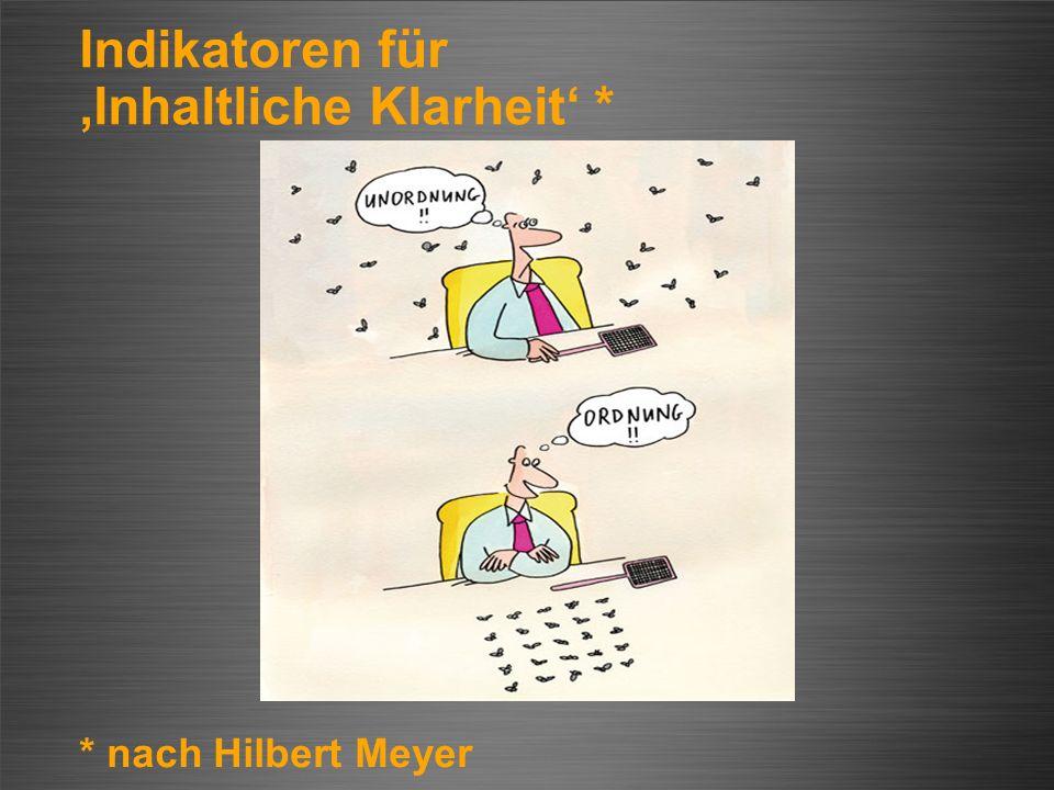 Indikatoren für Inhaltliche Klarheit * * nach Hilbert Meyer