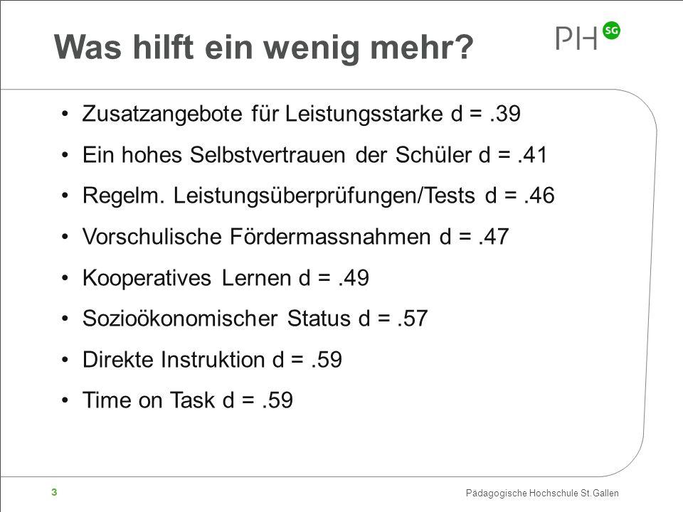 3 Pädagogische Hochschule St.Gallen Was hilft ein wenig mehr? Zusatzangebote für Leistungsstarke d =.39 Ein hohes Selbstvertrauen der Schüler d =.41 R