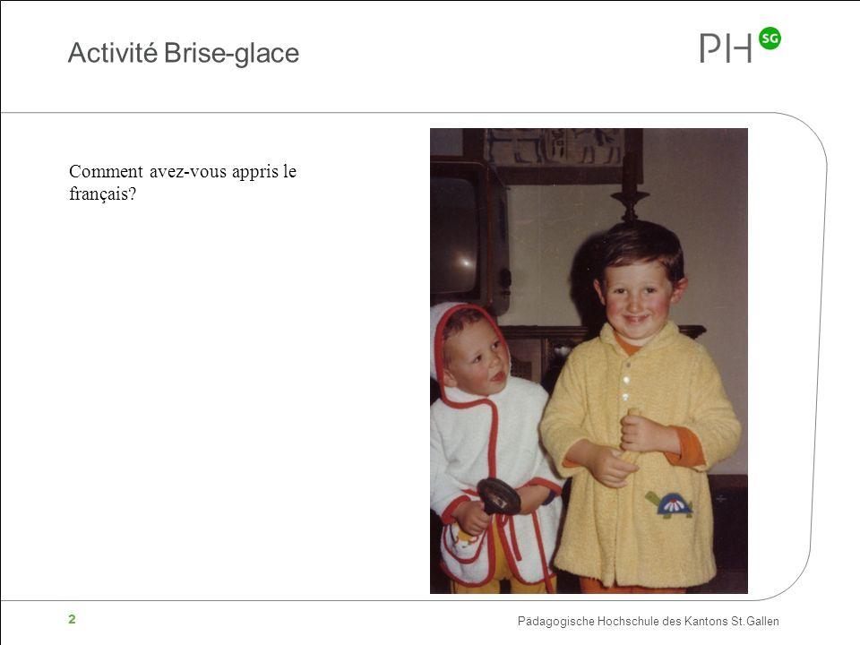 Pädagogische Hochschule des Kantons St.Gallen 2 Activité Brise-glace Comment avez-vous appris le français?