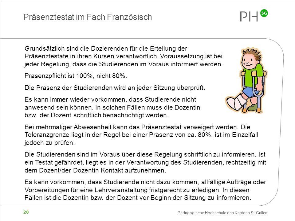 Pädagogische Hochschule des Kantons St.Gallen 20 Grundsätzlich sind die Dozierenden für die Erteilung der Präsenztestate in ihren Kursen verantwortlich.