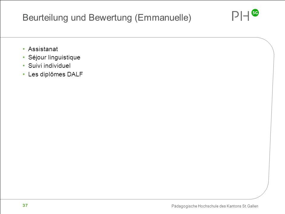 Pädagogische Hochschule des Kantons St.Gallen 37 Beurteilung und Bewertung (Emmanuelle) Assistanat Séjour linguistique Suivi individuel Les diplômes DALF
