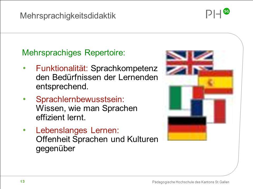 Pädagogische Hochschule des Kantons St.Gallen 13 Mehrsprachigkeitsdidaktik Funktionalität: Sprachkompetenz den Bedürfnissen der Lernenden entsprechend.