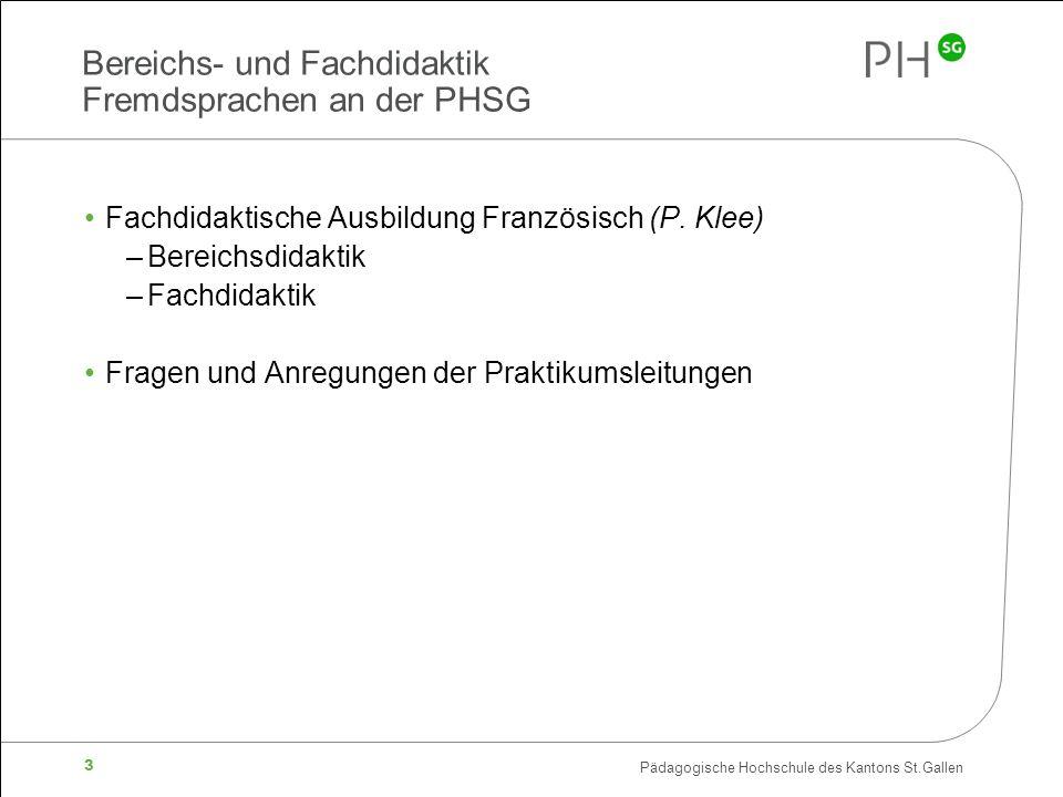 Pädagogische Hochschule des Kantons St.Gallen 3 Bereichs- und Fachdidaktik Fremdsprachen an der PHSG Fachdidaktische Ausbildung Französisch (P.